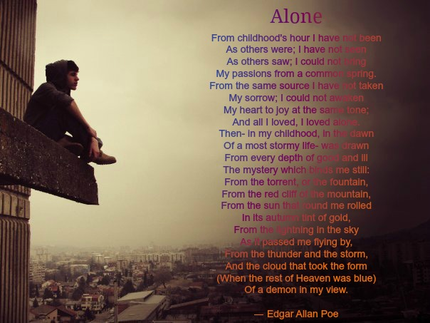 analysis alone by edgar allan poe I think that the style of all edgar allan poe's poems are dark, and gloomy most of his poems deal with death, including its physical signs, the effect on him.