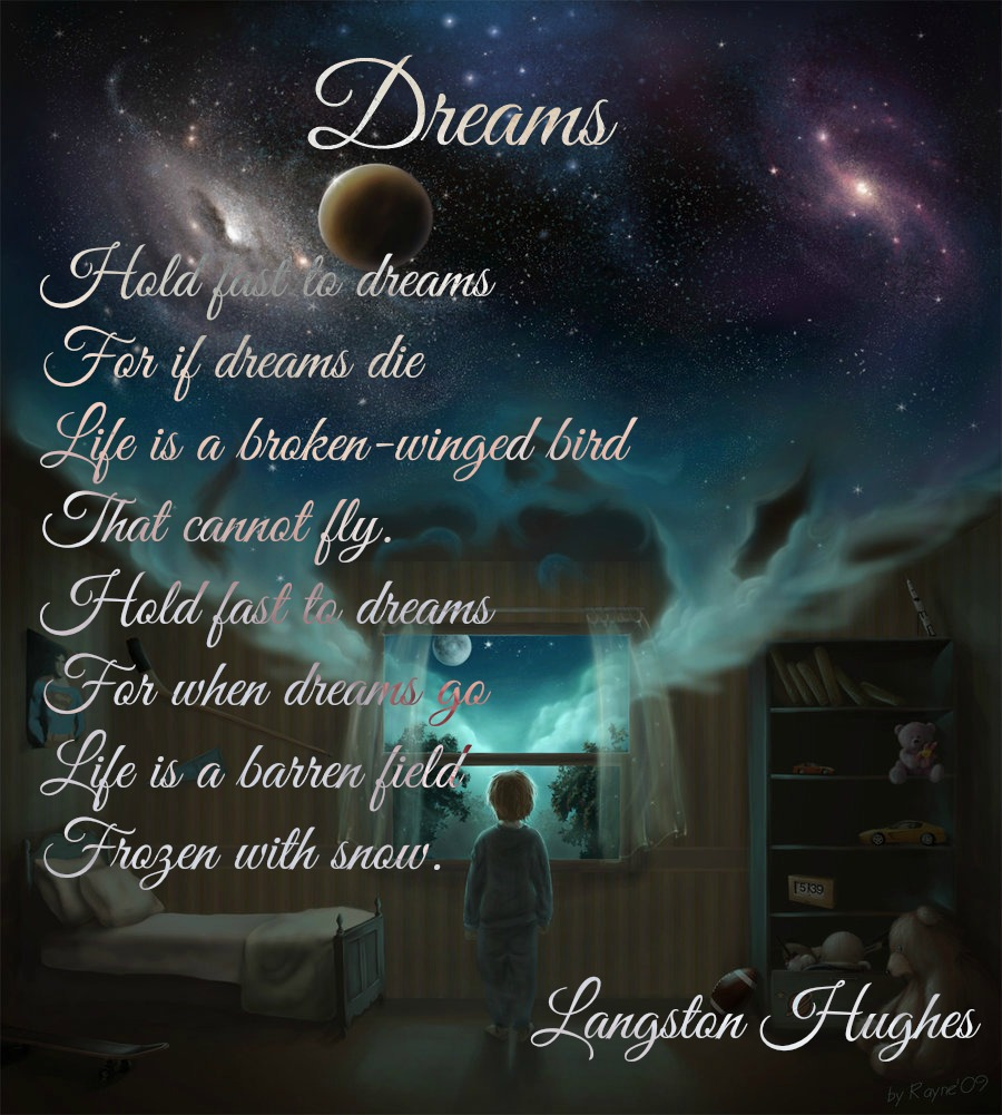 dreams by langston hughes February is black history month, and we wanted to present inspiration from dreamers who have impacted many through their work langston hughes was a writer and poet.